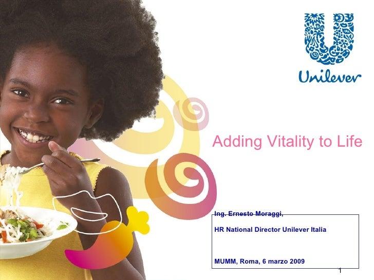 Adding Vitality to Life Ing. Ernesto Moraggi,  HR National Director Unilever Italia MUMM, Roma, 6 marzo 2009