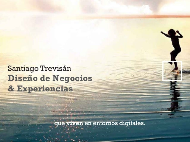 Santiago Trevisán Diseño de Negocios & Experiencias que viven en entornos digitales.