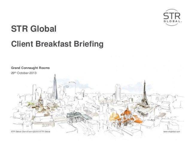 STR Global Client Breakfast Briefing Grand Connaught Rooms 29th October 2013  STR Global Client Event @2013 STR Global  ww...