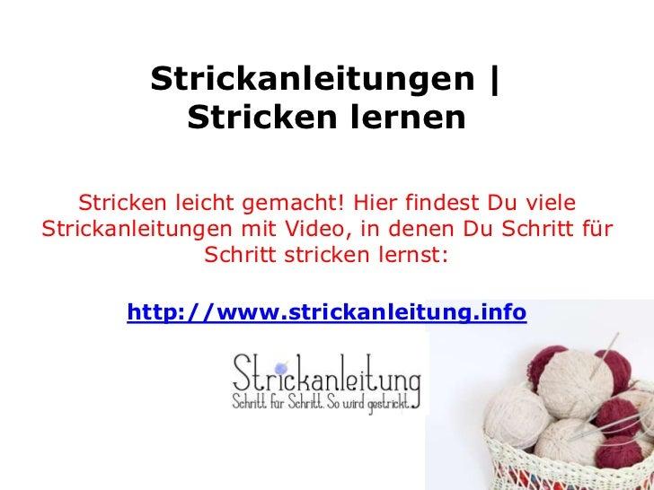 Strickanleitungen |           Stricken lernen    Stricken leicht gemacht! Hier findest Du vieleStrickanleitungen mit Video...