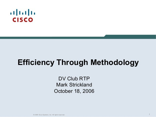 1© 2006 Cisco Systems, Inc. All rights reserved.Efficiency Through MethodologyDV Club RTPMark StricklandOctober 18, 2006