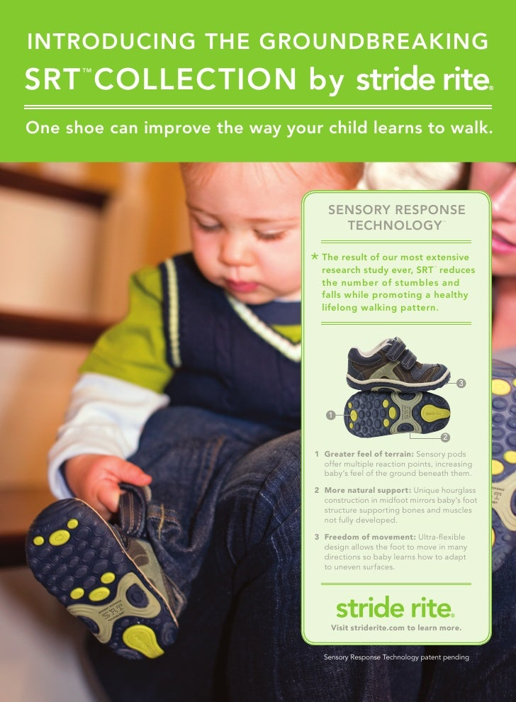 INTRODUCING THE GROUNDBREAKING SRT COLLECTION by       TM     One shoe can improve the way your child learns to walk.     ...