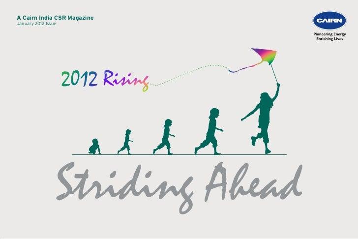 A Cairn India CSR Magazine                             Striding Ahead I 1January 2012 Issue                 Striding Ahead