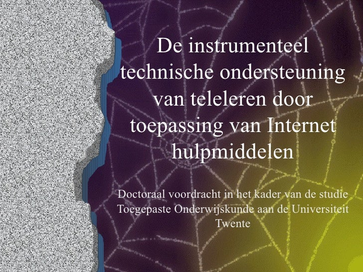 De instrumenteel technische ondersteuning van teleleren door toepassing van Internet hulpmiddelen Doctoraal voordracht in ...