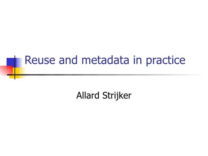 Reuse and metadata in practice Allard Strijker