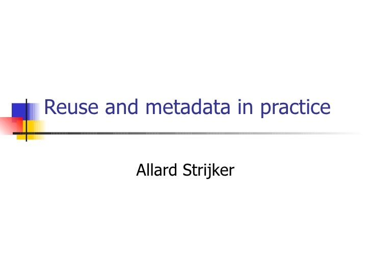 Strijker, A. (2002, April 03). Reuse And Metadata In Practice