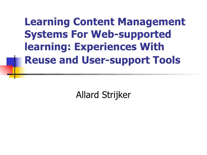 Learning Content Management Systems For Web-supported learning: Experiences With Reuse and User-support Tools   Allard Str...