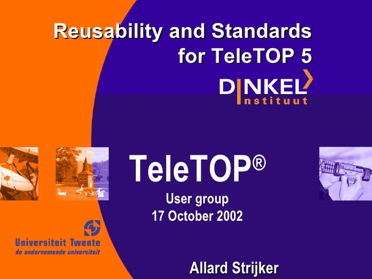 Strijker, A. (2002 11 17). Reusability And Standards In Teletop 5