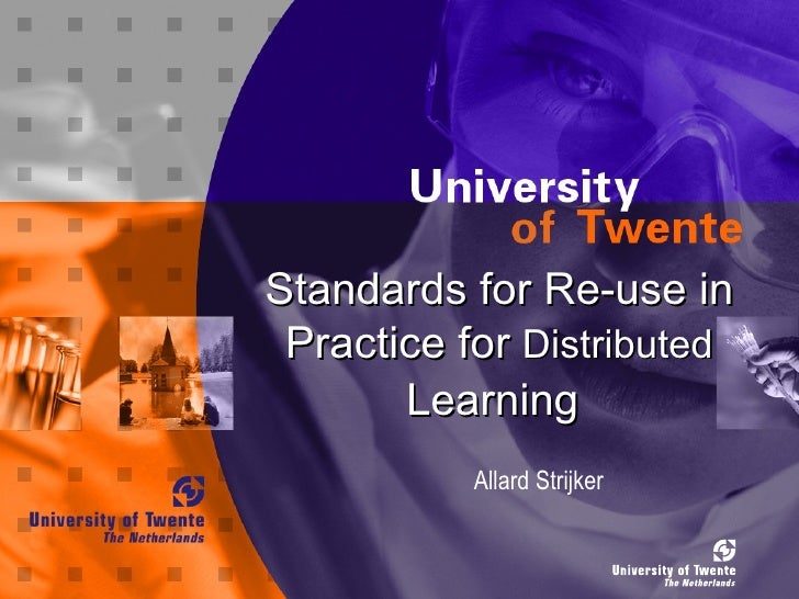 Standards for Re-use in Practice for  Distributed  Learning   Allard Strijker