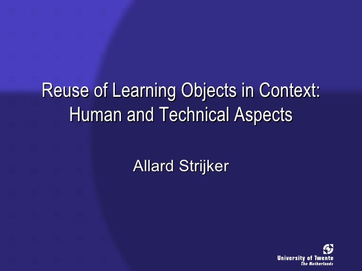 Reuse of Learning Objects in Context: Human and Technical Aspects Allard Strijker