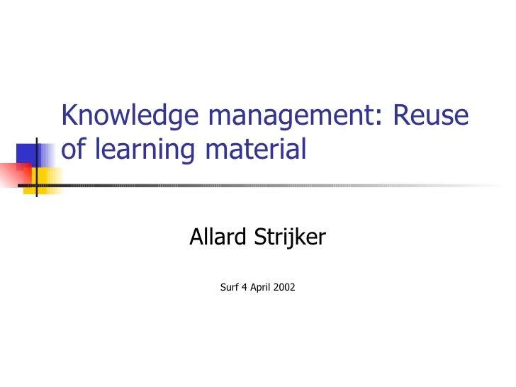 Knowledge management: Reuse of learning material Allard Strijker Surf 4 April 2002