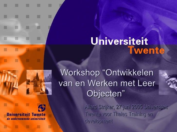 """Workshop """"OntwikkelenWorkshop """"Ontwikkelen van en Werken met Leervan en Werken met Leer Objecten""""Objecten"""" Allard Strijker..."""
