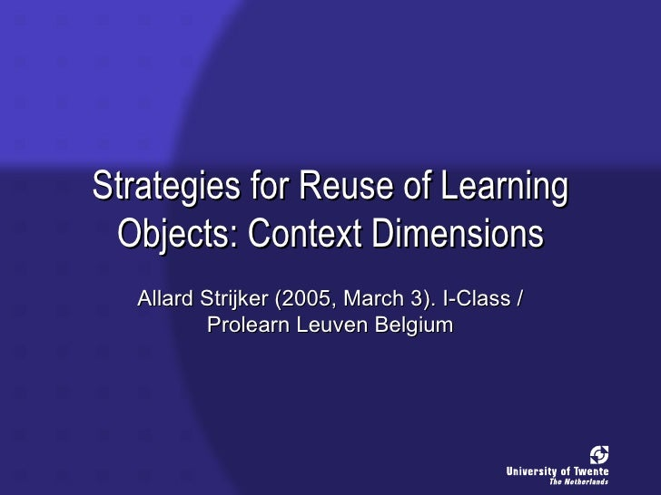 Strijker, A., Collis, B. (2005, March 4). Strategies For Reuse Of Learning Objects