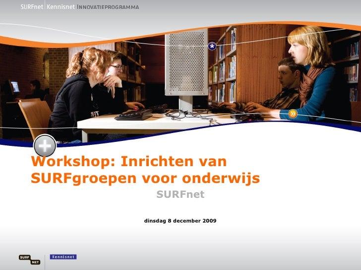 Workshop: Inrichten van SURFgroepen voor onderwijs SURFnet maandag 8 juni 2009