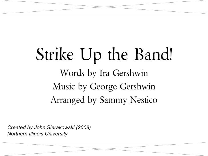 Strike Up the Band!                   Words by Ira Gershwin                 Music by George Gershwin                 Arran...