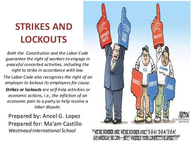 STRIKES AND LOCKOUTS Both the Constitution and the Labor Code guarantee the right of workers to engage in peaceful concert...
