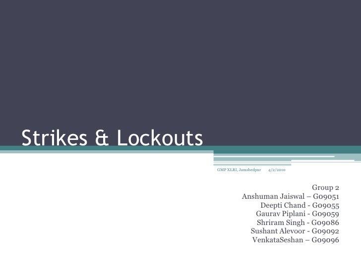 Strikes & Lockouts<br />Group 2<br />Anshuman Jaiswal – G09051<br />Deepti Chand - G09055<br />Gaurav Piplani - G09059<br ...