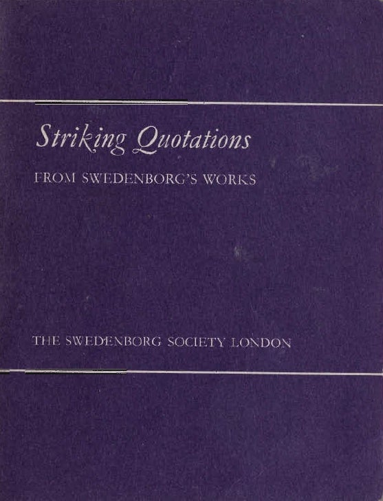 Striking QuotationsFROM SWEDENBORGS WORKS     Originally compiledfor     private circulation by      R. W. KENYONTHE SWEDE...