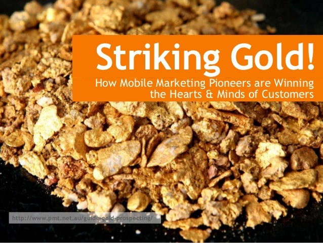 Striking gold! How Mobile Marketing Pioneers are Winning the Hearts & Minds of Customers