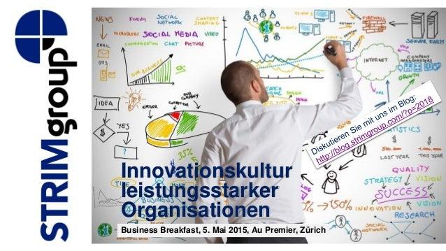Innovationskultur leistungsstarker Organisationen Business Breakfast, 5. Mai 2015, Au Premier, Zürich