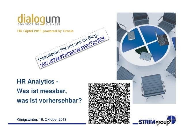 Königswinter, 16. Oktober 2013 HR Analytics - Was ist messbar, was ist vorhersehbar?