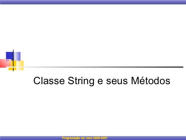 Classe String e seus Métodos     Programação em Java 2006-2007