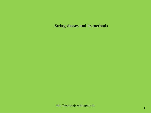 String classes and its methods http://improvejava.blogspot.in                                  1