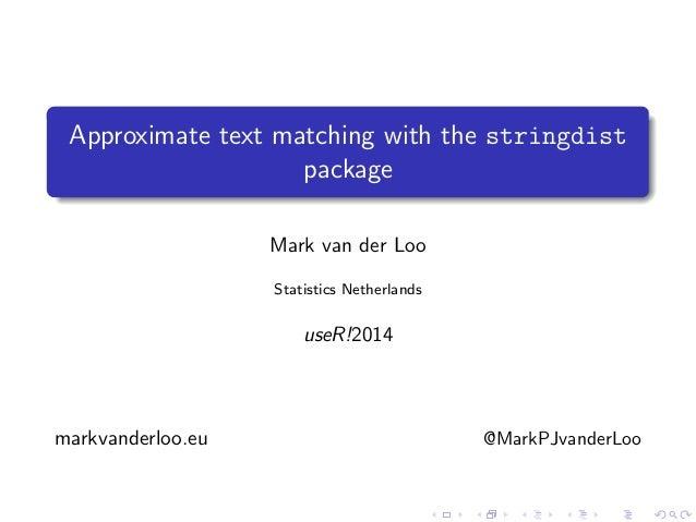 . ...... Approximate text matching with the stringdist package Mark van der Loo Statistics Netherlands useR!2014 markvande...