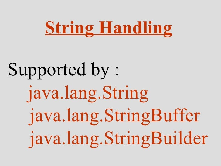 String Handling Supported by :  java.lang.String java.lang.StringBuffer java.lang.StringBuilder