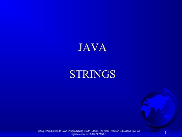 JAVA                            STRINGSLiang, Introduction to Java Programming, Sixth Edition, (c) 2007 Pearson Education,...