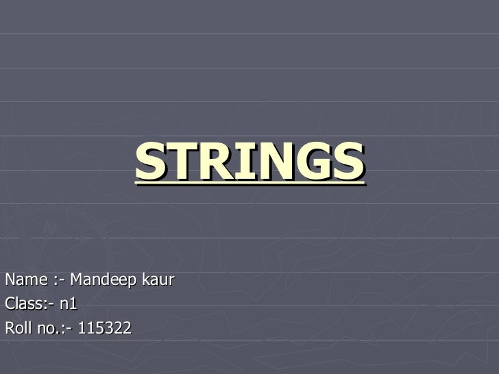 STRINGSName :- Mandeep kaurClass:- n1Roll no.:- 115322