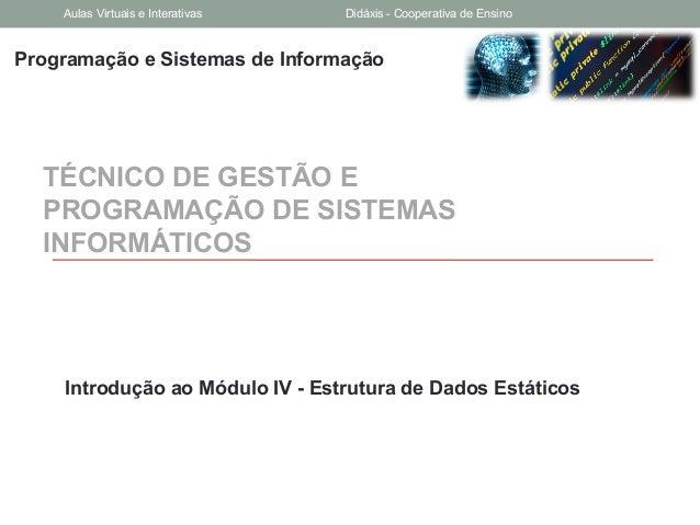 Programação e Sistemas de Informação TÉCNICO DE GESTÃO E PROGRAMAÇÃO DE SISTEMAS INFORMÁTICOS Introdução ao Módulo IV - Es...