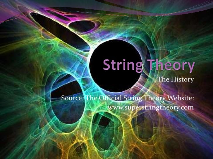 String Theory<br />The History<br />Source: The Official String Theory Website:<br />www.superstringtheory.com<br />