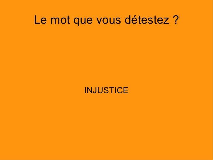 Le mot que vous détestez? INJUSTICE