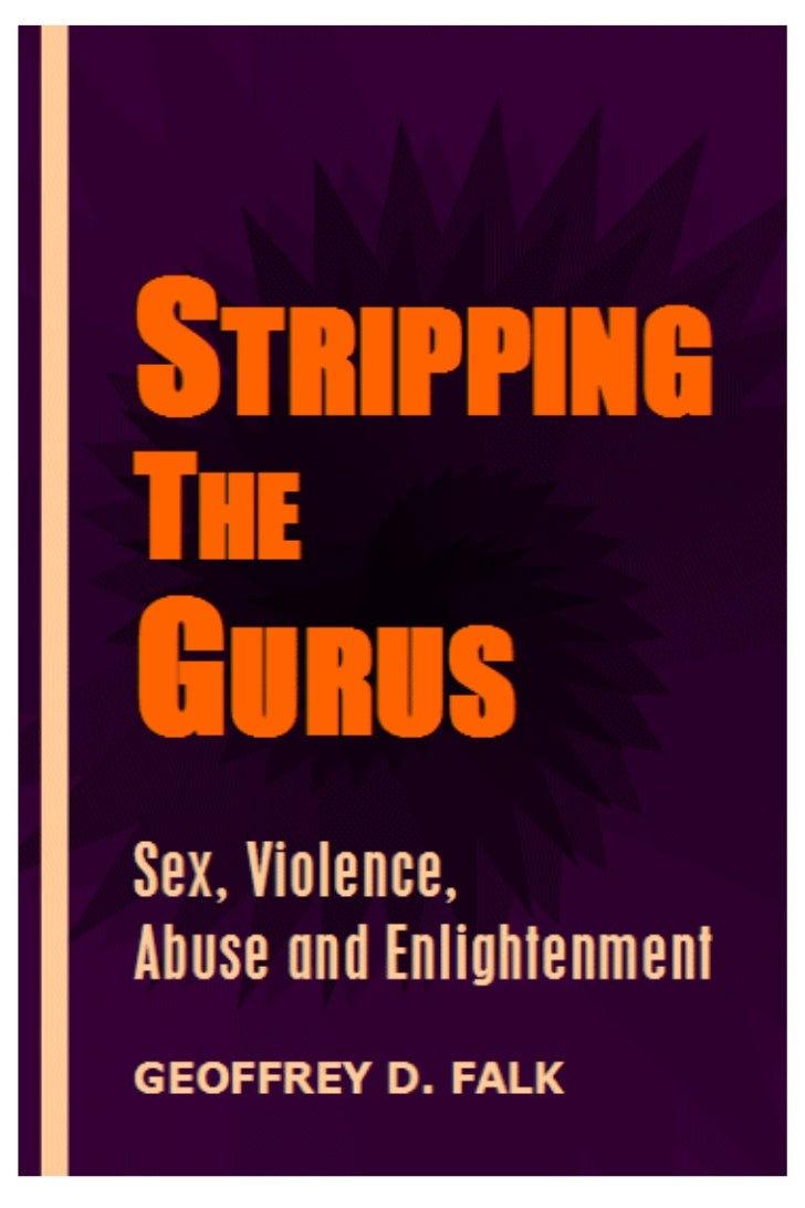STRIPPING THE GURUS               Sex, Violence, Abuse and Enlightenment*Ramakrishna was a homoerotic pedophile.His chief ...