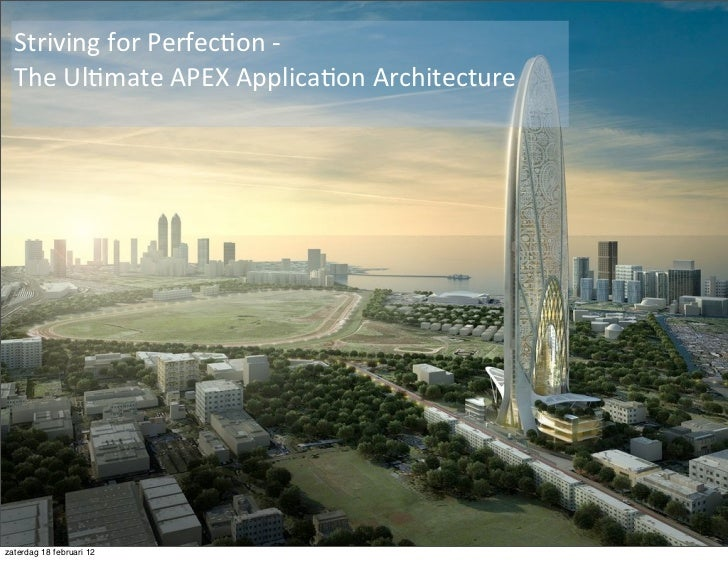 Striving for Perfec.on -‐                                      Title  The Ul.mate APEX Applica.on Architect...