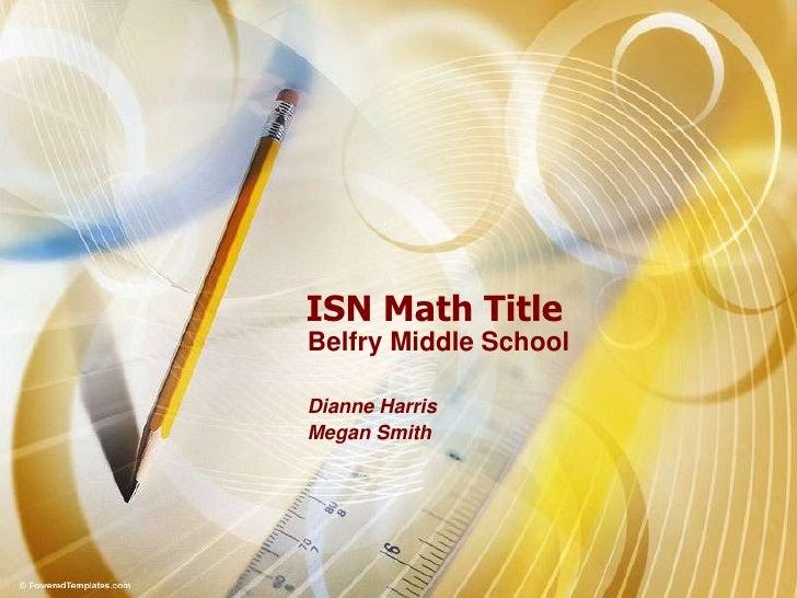 ISN Math Title Belfry Middle School  Dianne Harris Megan Smith