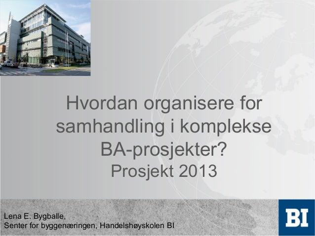 2013 - Strøm 2 - Lena E. Bygballe - Hvordan organisere for samhandling i komplekse ba-prosjekter