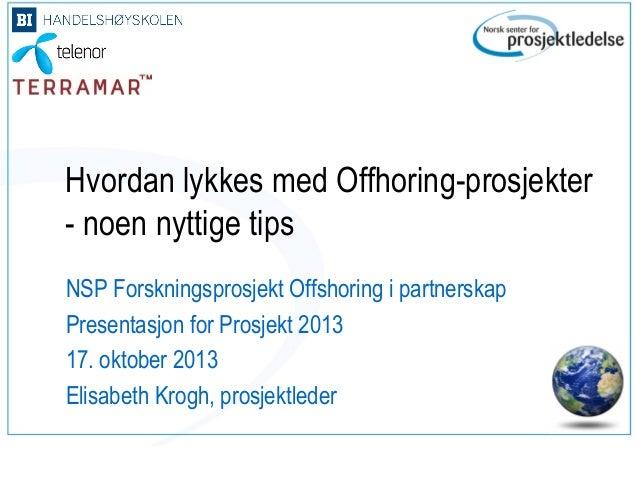 Hvordan lykkes med Offhoring-prosjekter - noen nyttige tips NSP Forskningsprosjekt Offshoring i partnerskap Presentasjon f...