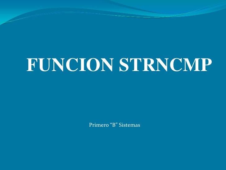 """FUNCION STRNCMP<br />Primero """"B"""" Sistemas<br />"""