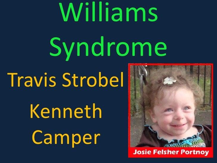 Williams Syndrome <br />Travis Strobel <br />Kenneth Camper<br />