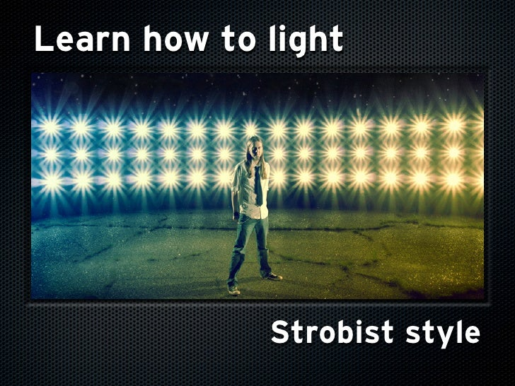 Learn how to light                  Strobist style