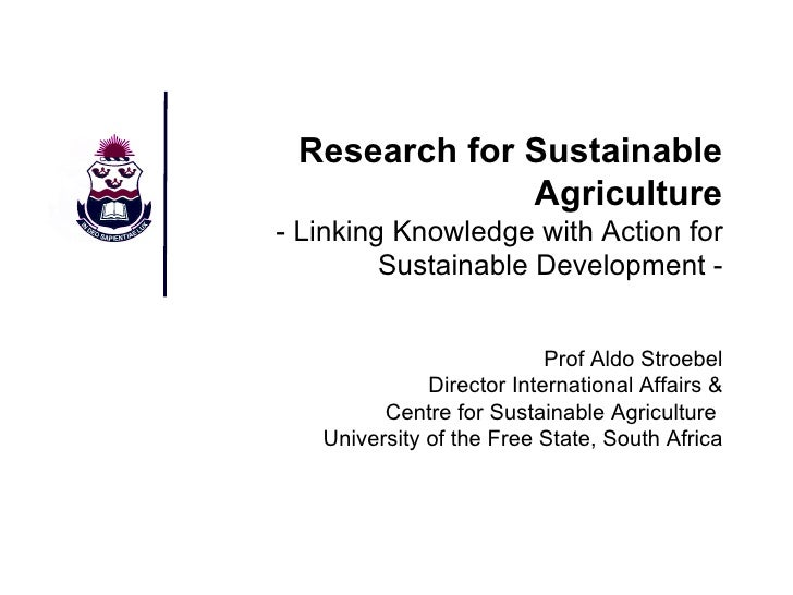 Research for Sustainable Agriculture - Linking Knowledge with Action for Sustainable Development - Prof Aldo Stroebel Dire...
