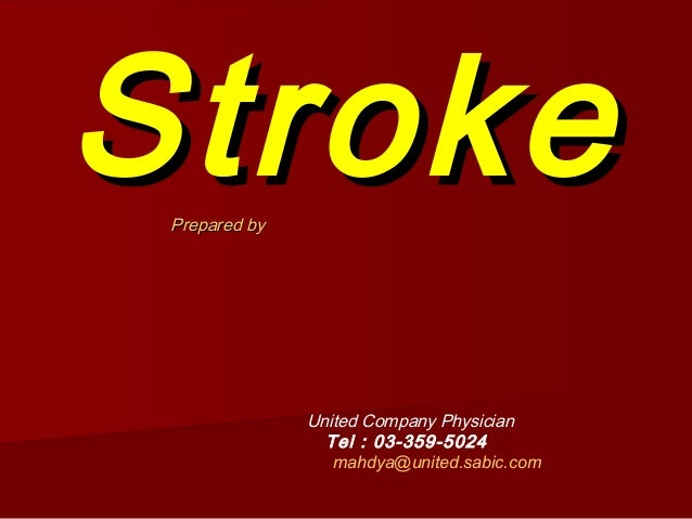 Stroke Prepared by               United Company Physician                 Tel : 03-359-5024                  mahdya@united...