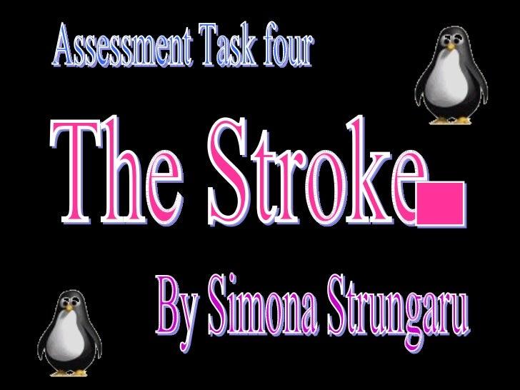 Assessment Task four  The Stroke  By Simona Strungaru -