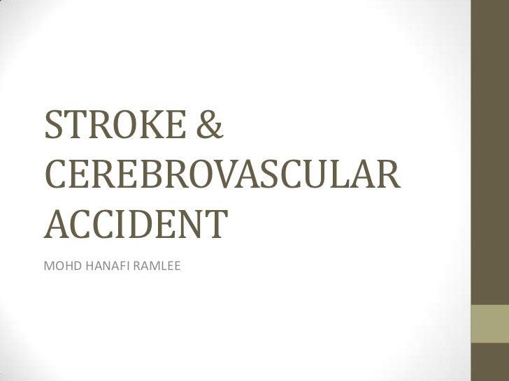 STROKE & CEREBROVASCULAR ACCIDENT<br />MOHD HANAFI RAMLEE<br />