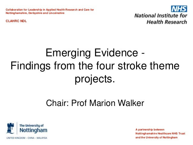 Emerging Evidence - Findings from the four stroke theme projects. Chair: Prof Marion Walker A partnership between Nottingh...