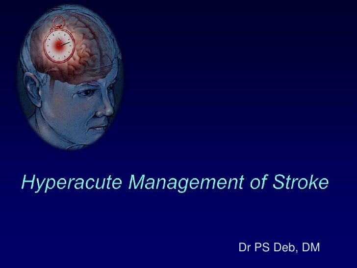 Hyperacute Management of Stroke<br />Dr PS Deb, DM<br />
