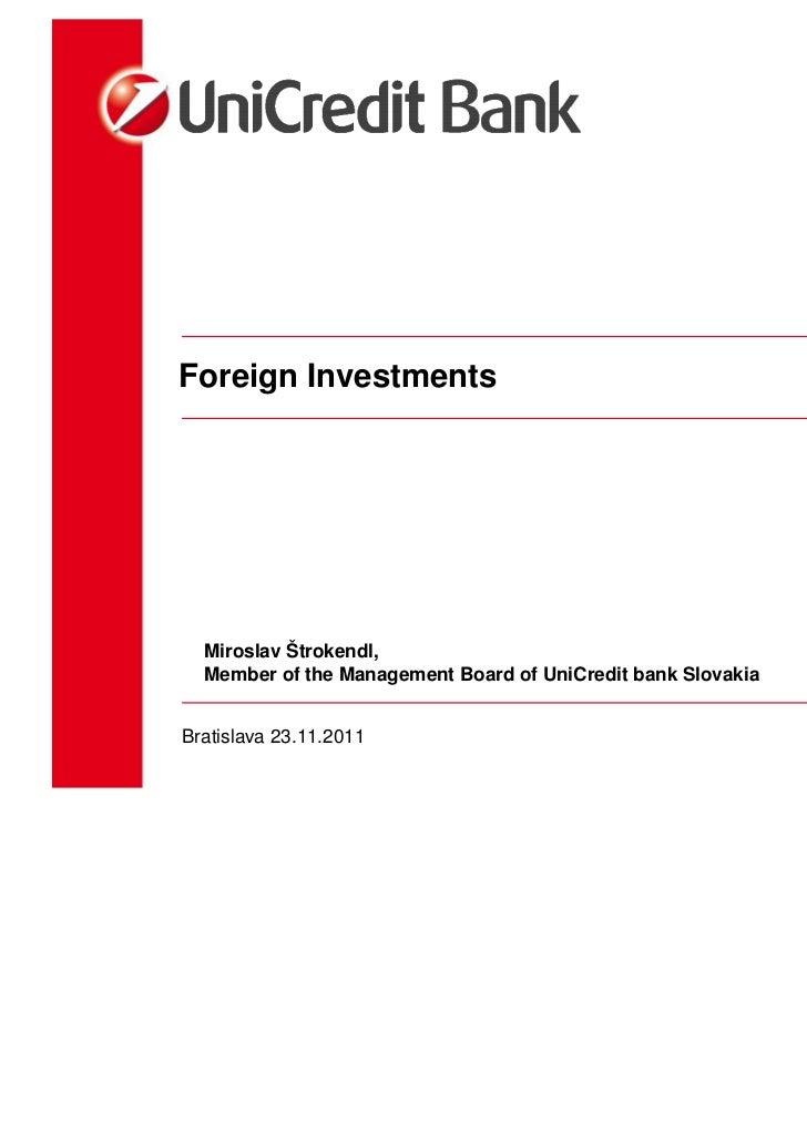Foreign Investments  Miroslav Štrokendl,  Member of the Management Board of UniCredit bank SlovakiaBratislava 23.11.2011