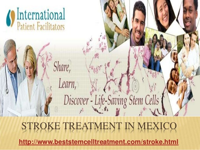 STROKE TREATMENT IN MEXICO http://www.beststemcelltreatment.com/stroke.html